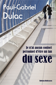 Je n ai aucun confort personnel d etre un fan du sexe - par Paul-Gabriel Dulac | eBooks | Fiction