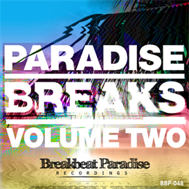 All. Paradise Breaks Vol. 2 including Free Continuous Mix by BadboE | Music | Dance and Techno
