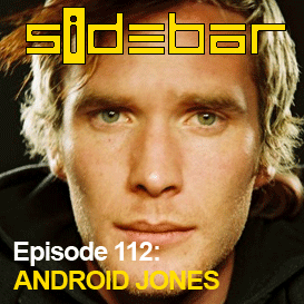 SiDEBAR Episode 112: ANDROID JONES
