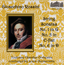 Rossini: String Sonatas: No. 1 in G; No. 5 in E-flat; No. 6 in D - Toulouse Chamber Orchestra/Louis Auriacombe | Music | Classical