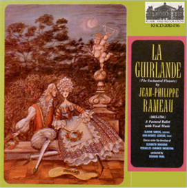 Rameau: La Guirlande (The Enchanted Flowers) - A Ballet with Vocal Music - Versailles CO/Wahl | Music | Classical