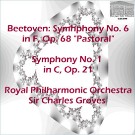 "Beethoven: Symphony No. 6 in F, Op. 68 ""Pastoral""; Symphony No. 1 in C, Op. 21 - Royal Philharmonic Orchestra/ Sir Charles Groves 
