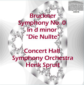 "Bruckner: Symphony No. 0 in d minor ""Die Nullte"" - Concert Hall Symphony Orchestra/Henk Spruit 