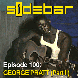 SiDEBAR Episode 100: GEORGE PRATT (Part II)