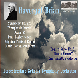 Havergal Brian: Symphony No. 22 Symphonia Brevis; Psalm 23; English Suite No. 5 - Leicestershire Schools SO | Music | Classical
