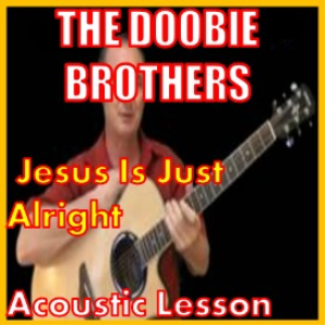 Learn to play Jesus Is Just Alright by The Doobie Brothers | Movies and Videos | Educational