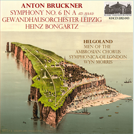 Bruckner: Symphony No. 6 in A (ed. Haas) - Gewandhausorchester Leipzig/Heinz Bongartz; Helgoland - Men's Voices of the Ambrosian Chorus/Symphonica of London/Wyn Morris | Music | Classical