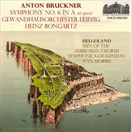 Bruckner: Symphony No. 6 in A (ed. Haas) - Gewandhausorchester Leipzig/Heinz Bongartz; Helgoland - Men's Voices of the Ambrosian Chorus/Symphonica of London/Wyn Morris | Music | Classical