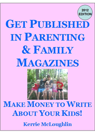 Make Money to Write About Your Kids (Get Published in Parenting and Family Magazines)