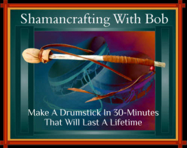 shamancrafting a drum stick with bob