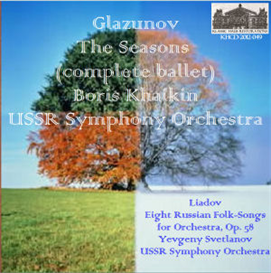 Glazunov: The Seasons (Complete Ballet) - USSR Symphony Orchestra/Boris Khaikin; Liadov: Eight Russian Folk-Songs for Orchestra, Op. 58 - USSR Symphony Orchestra/Yevgeny Svetlanov | Music | Classical
