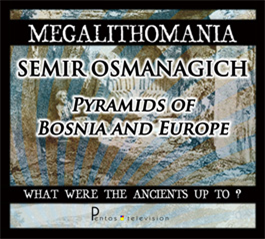 Semir Osmanagich - Pyramids of Bosnia and Europe + Interview - Megalithomania 2011 MP4   Movies and Videos   Documentary