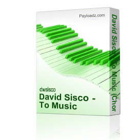 David Sisco - To Music (Choral)