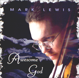 Mark Lewis - Awesome God CD Download | Music | Gospel and Spiritual