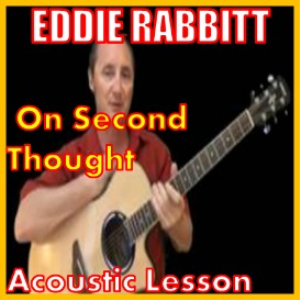 Learn to play On Second Thought by Eddie Rabbit | Movies and Videos | Educational