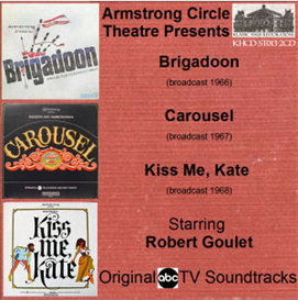 Armstrong Circle Theatre Presents: Brigadoon (broadcast ABC TV 1966); Carousel (broadcast ABC TV 1967); Kiss Me, Kate (broadcast ABC TV 1968) - Starring Robert Goulet | Music | Show Tunes