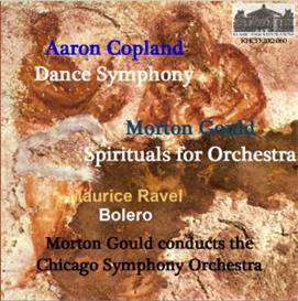 Aaron Copland - Dance Symphony; Morton Gould: Spirituals for Orchestra; Maurice Ravel: Bolero - Chicago Symphony Orchestra/Morton Gould | Music | Classical