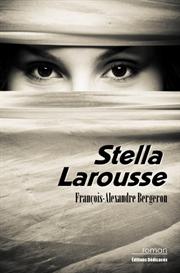 Stella Larousse par François-Alexandre Bergeron | eBooks | Fiction