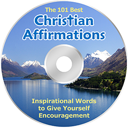 The 101 Best Christian Affirmations.  Inspirational Words to Give Yourself Encouragement. * MP3 Downloads and Script!