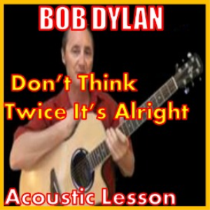 learn to play dont think twice its alright by bob dylan