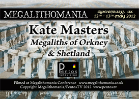 Kate Masters - Megaliths of Orkney and Shetland - Megalithomania 2012 | Movies and Videos | Documentary