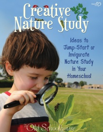 Creative Nature Study: Ideas to Jump-Start or Invigorate Nature Study in Your Homeschool