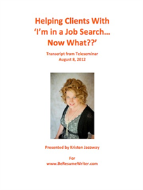 Helping Clients With 'I'm in a Job Search--Now What??' Teleseminar Recording and Transcript | Documents and Forms | Business