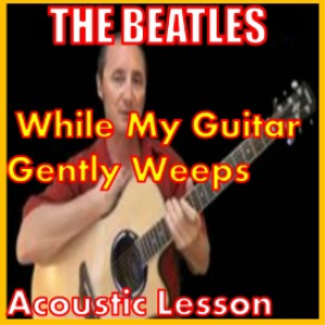 Learn to play While My Guitar Gently Weeps by George Harrison | Movies and Videos | Educational