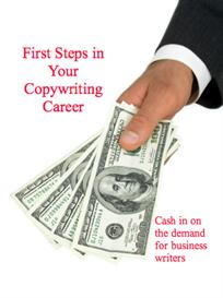 first steps in your copywriting career: cash in on the demand for business writers