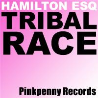 Hamilton Esq - Tribal Race - Pinkpenny Records | Music | Dance and Techno