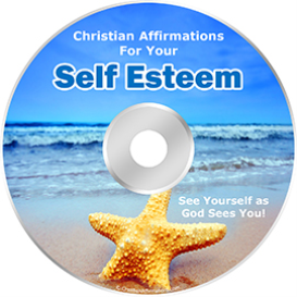 Christian Affirmations for Your Self Esteem! * MP3 Downloads and Script!