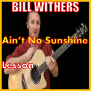 Learn to play Ain't No Sunshine When She's Gone by Bill Withers | Movies and Videos | Educational