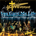 Active Worship - You Gave Me Life (Album) | Music | World