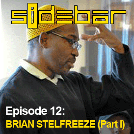 SiDEBAR Episode 12: BRIAN STELFREEZE (Part I)