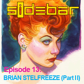SiDEBAR Episode 13: BRIAN STELFREEZE (Part II)