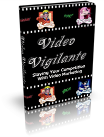 Video Vigilante Slaying Your Competition With Video Marketing | eBooks | Business and Money
