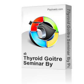 Thyroid Goitre Seminar By Professor Majid Ali | Movies and Videos | Educational