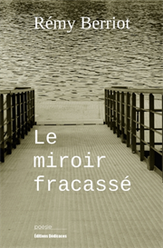 Le miroir fracasse, par Remy Berriot | eBooks | Poetry