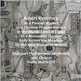 Ketèlbey: In a Persian Market; In a Chinese Temple Garden; In the Mystic Land of Egypt; In a Monastery Garden; Bells across the Meadow; By the Blue Hawaiian Waters - Stuttgart Philharmonic Orchestra and Chorus/Franz Maraczek | Music | Classical