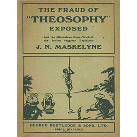 The Fraud of Modern Theosophy Exposed and the Miraculous Rope-Trick of the Indian Jugglers Explained | eBooks | Religion and Spirituality