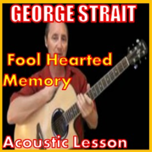 Learn to play Fool Hearted Memory by George Strait | Movies and Videos | Educational