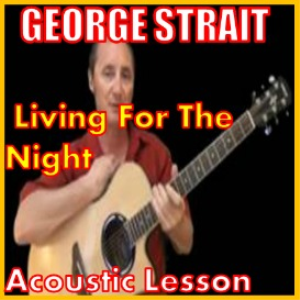 Learn to play Living For The Night By George Strait | Movies and Videos | Educational