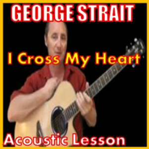 Learn to play I Cross My Heart by George Strait | Movies and Videos | Educational