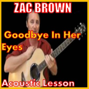 learn to play goodbye in her eyes by zac brown