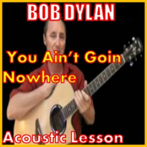 learn to play you aint goin nowhere by bob dylan