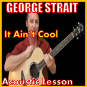 learn to play it aint cool by george strait