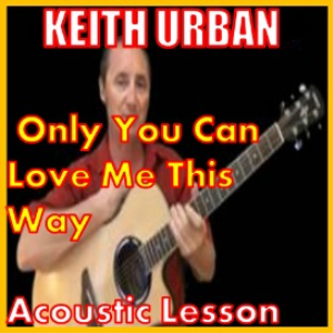 Learn to play Only You Can Love Me This Way by Keith Urban | Movies and Videos | Educational
