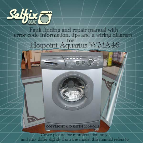 Troubleshooting Guide Troubleshooting Guide Washing Machine: Hotpoint WMA46 Aquarius Washing Machine Service And Repair