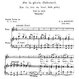 per la gloria d'adorarvi, medium voice in f major, g.m.bononcini. for mezzo, baritone, soprano, tenor. anthology of italian song of the 17th and 18th centuries (parisotti), vol.2, schirmer (1894)