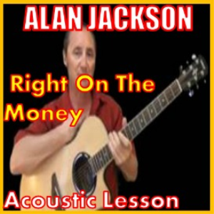 Learn to play Right On The Money by Alan Jackson | Movies and Videos | Educational
